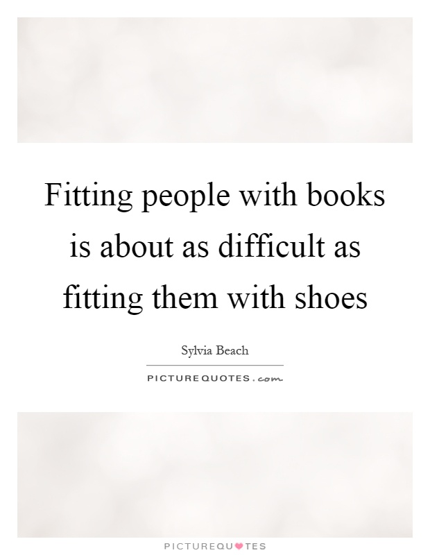 Fitting people with books is about as difficult as fitting them with shoes Picture Quote #1