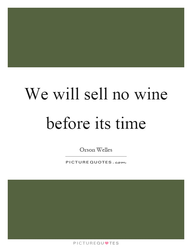 We will sell no wine before its time Picture Quote #1
