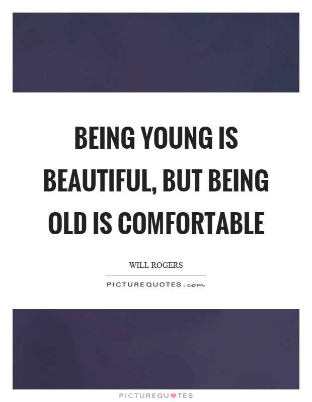 Being young is beautiful, but being old is comfortable Picture Quote #1