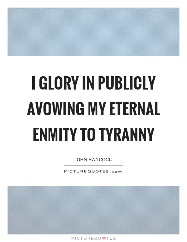 I glory in publicly avowing my eternal enmity to tyranny Picture Quote #1