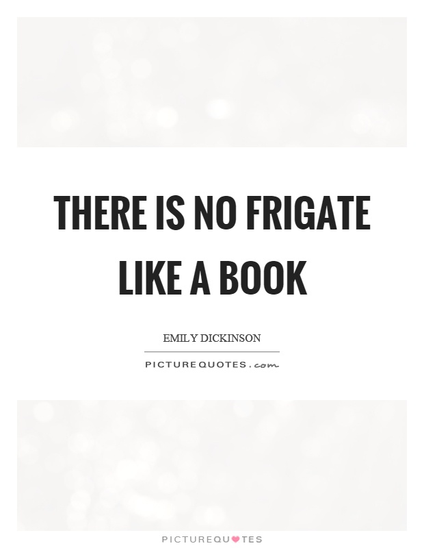 there is no frigat like a There is no frigate like a book - online text : summary, overview, explanation, meaning, description, purpose, bio.