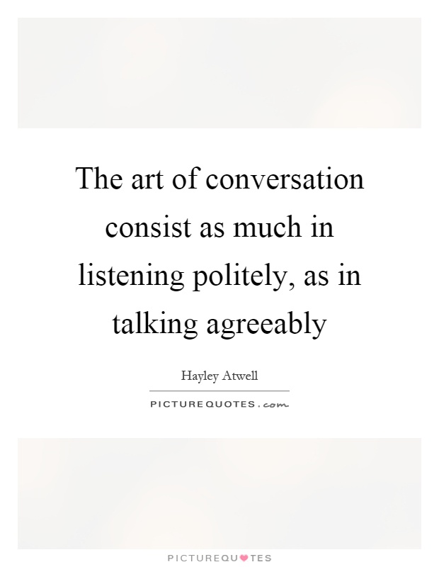 The art of conversation consist as much in listening politely, as in talking agreeably Picture Quote #1