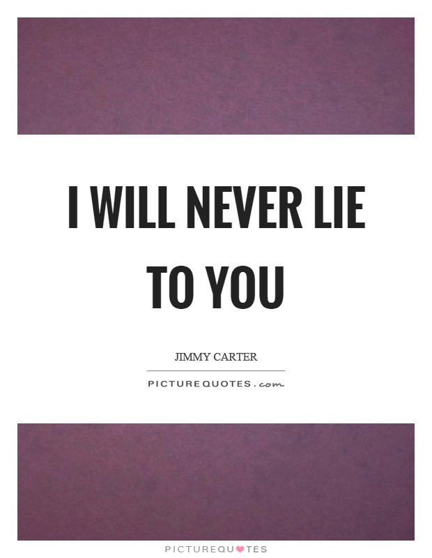 I will never lie to you Picture Quote #1