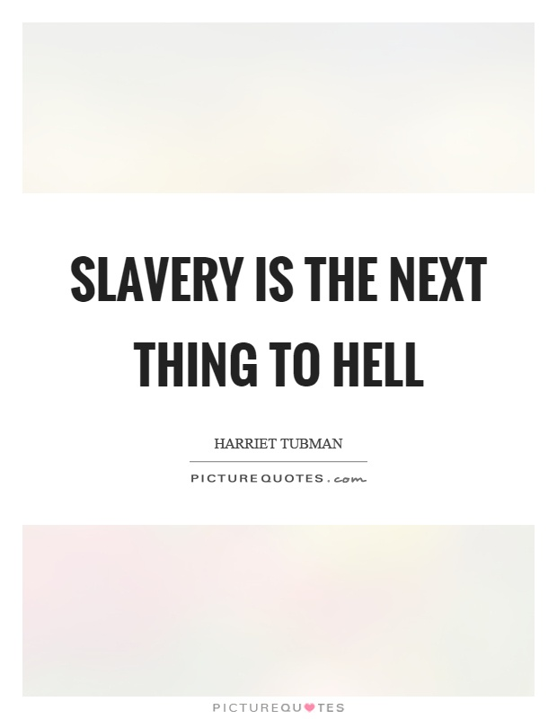 Slavery is the next thing to hell Picture Quote #1