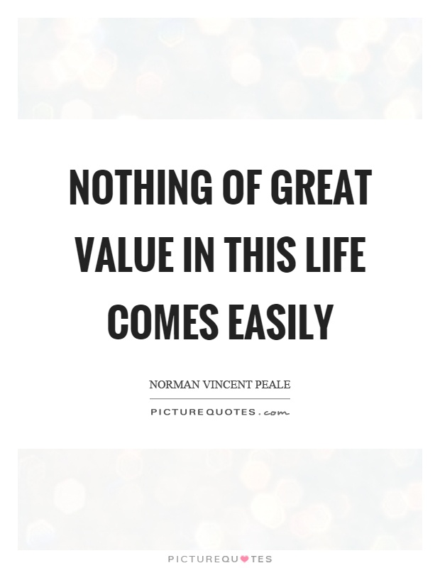 Nothing of great value in this life comes easily Picture Quote #1