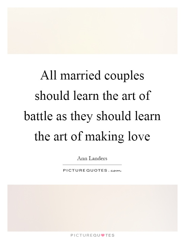 All married couples should learn the art of battle as they should learn the art of making love Picture Quote #1