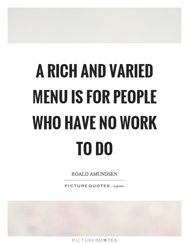 A rich and varied menu is for people who have no work to do Picture Quote #1