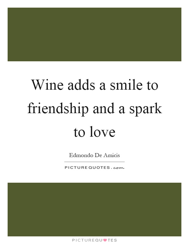 Wine adds a smile to friendship and a spark to love Picture Quote #1