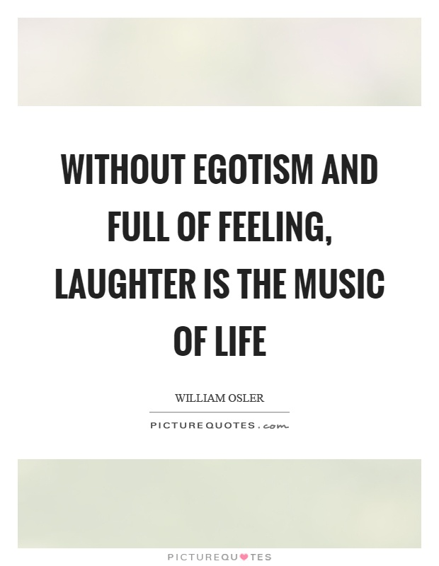 Without egotism and full of feeling, laughter is the music of life Picture Quote #1