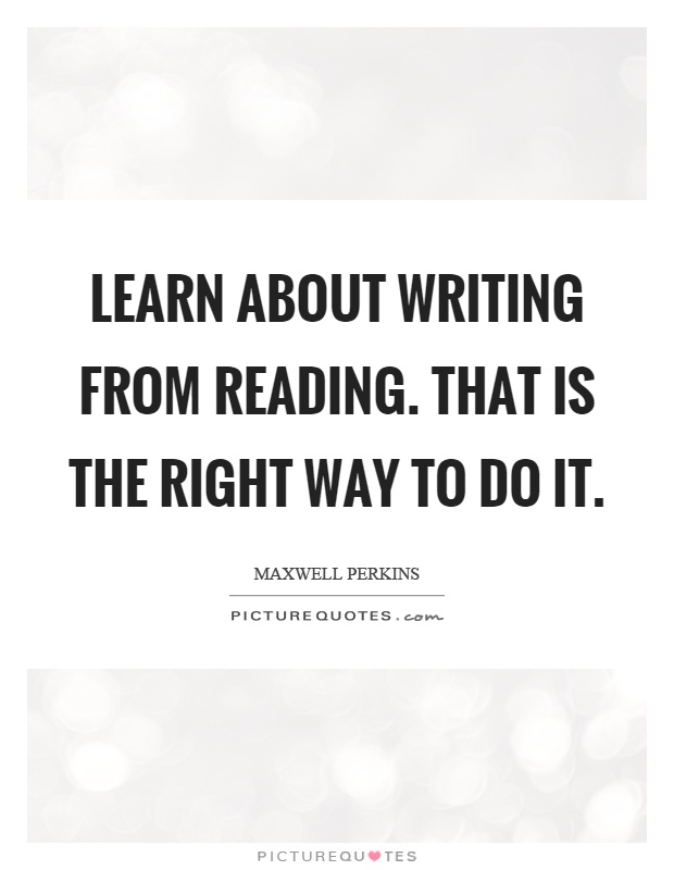 Learn about writing from reading. That is the right way to do it Picture Quote #1