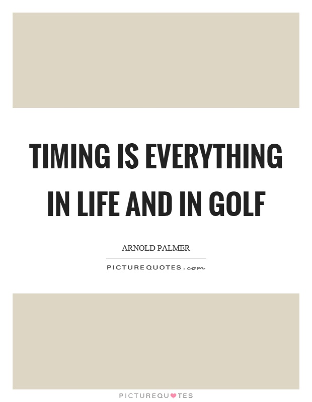 Golf And Life Quotes Alluring Timing Is Everything In Life And In Golf  Picture Quotes
