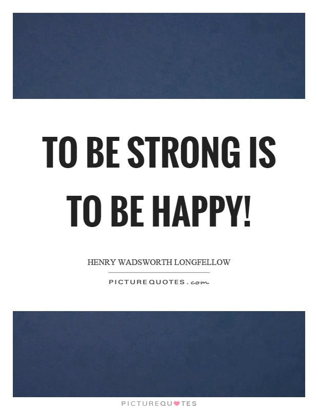 be strong and happy quotes