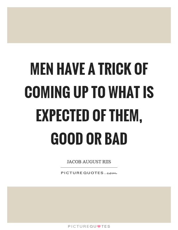 Men have a trick of coming up to what is expected of them, good or bad Picture Quote #1