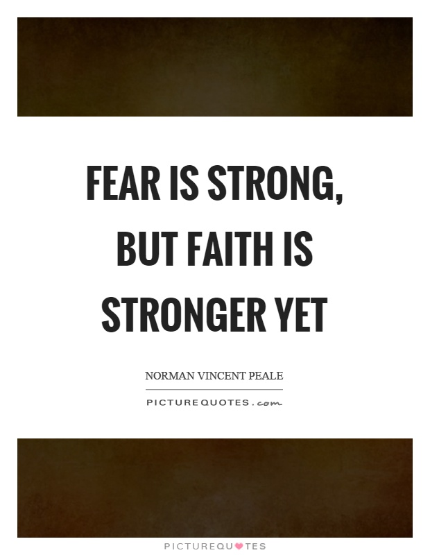 Fear is strong, but faith is stronger yet Picture Quote #1