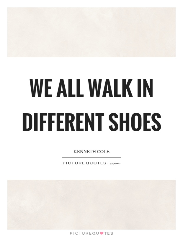 We all walk in different shoes | Picture Quotes
