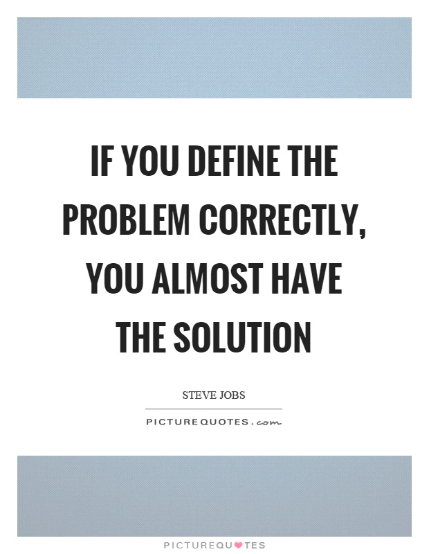 If you define the problem correctly, you almost have the solution Picture Quote #1