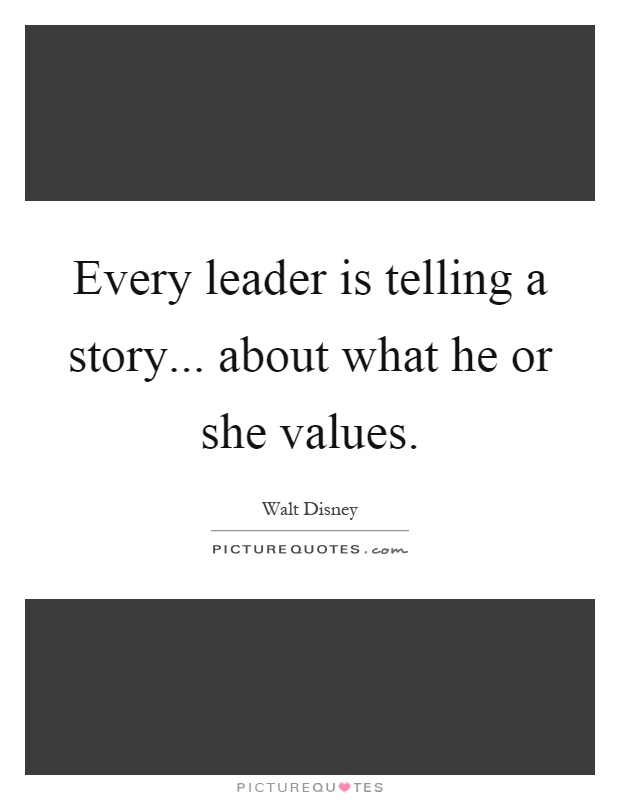 Every leader is telling a story... about what he or she values Picture Quote #1