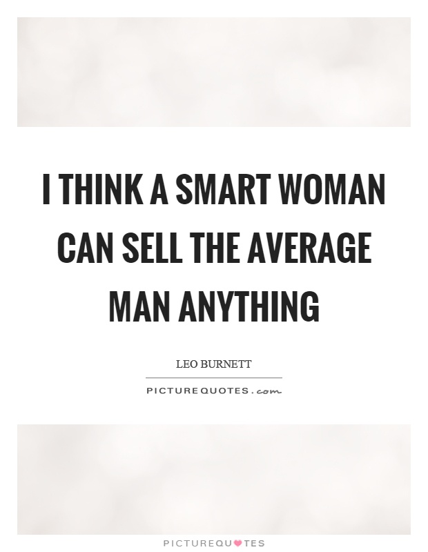 I think a smart woman can sell the average man anything Picture Quote #1