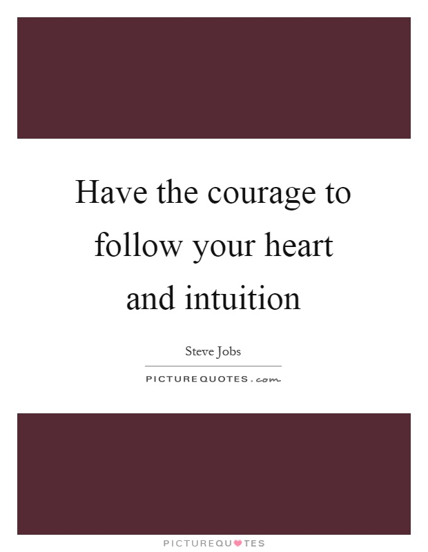Have the courage to follow your heart and intuition Picture Quote #1