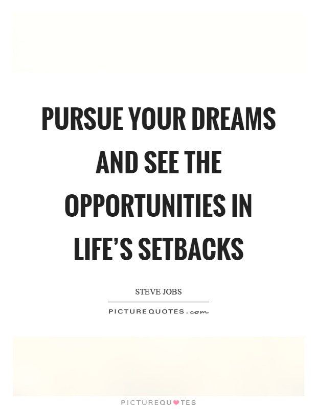 Pursue your dreams and see the opportunities in life's setbacks Picture Quote #1