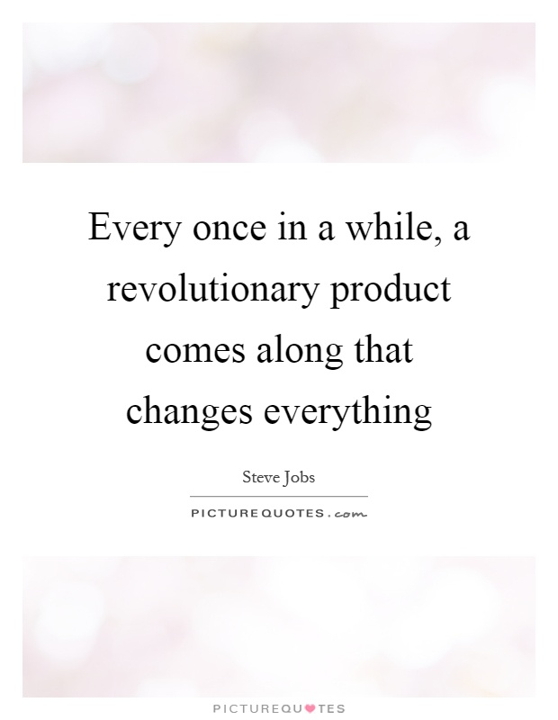 Every once in a while, a revolutionary product comes along that changes everything Picture Quote #1