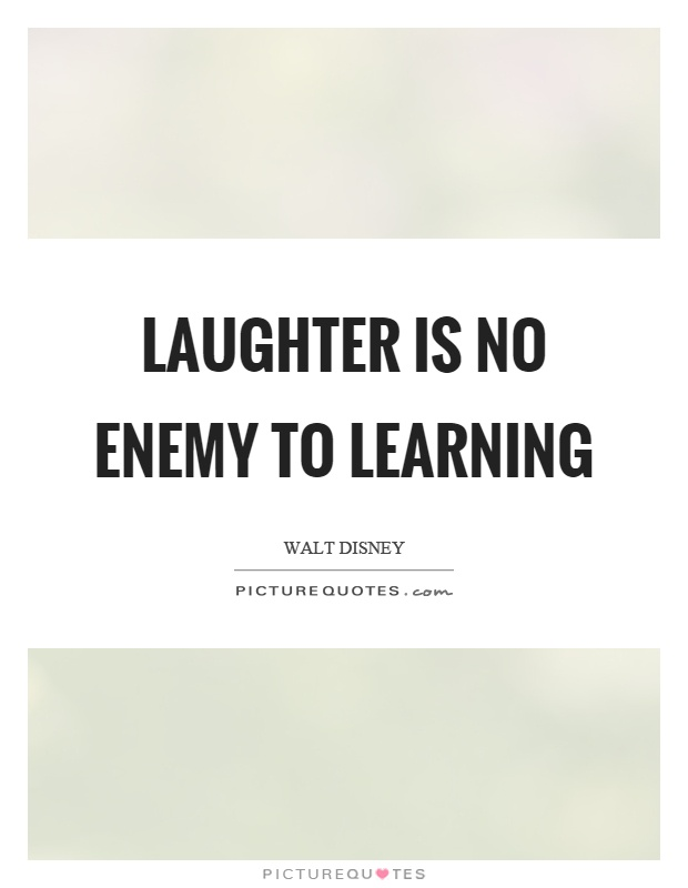 Laughter is no enemy to learning Picture Quote #1