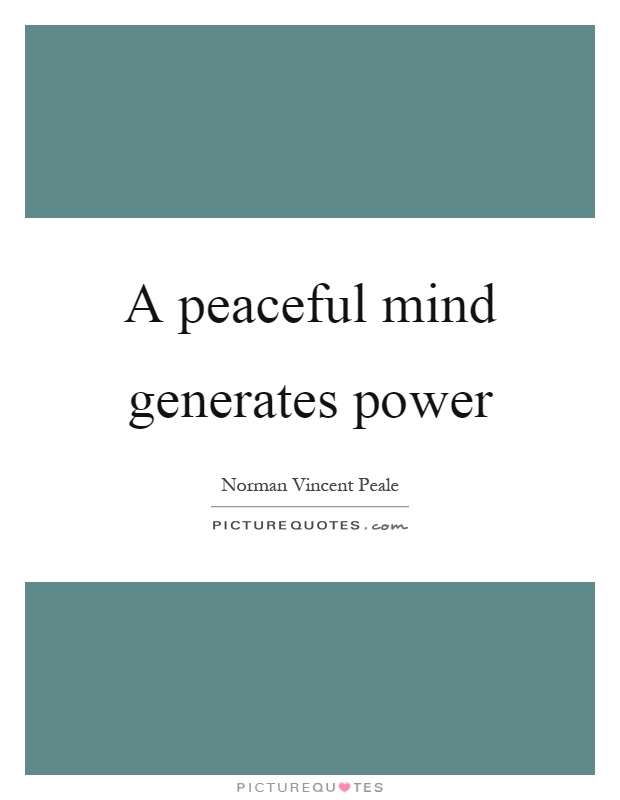 A peaceful mind generates power Picture Quote #1
