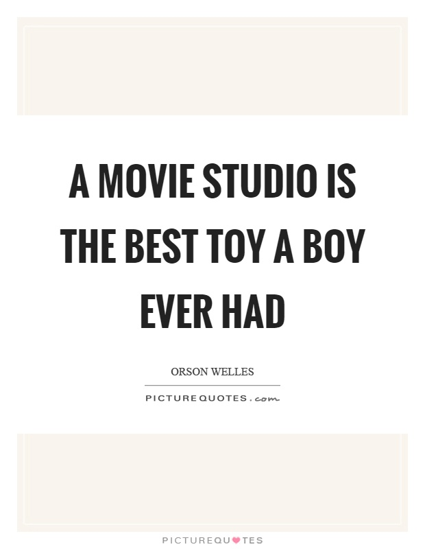 A movie studio is the best toy a boy ever had Picture Quote #1