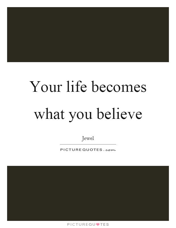 Your life becomes what you believe Picture Quote #1