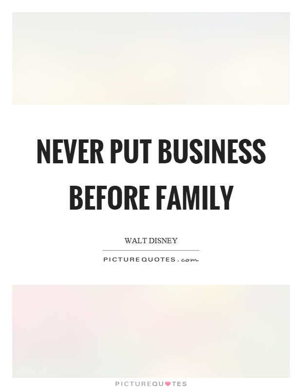 Never Put Business Before Family Picture Quote #1