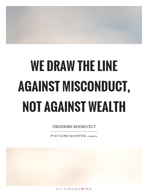 Drawing Smooth Lines Quotes : We draw the line against misconduct not wealth