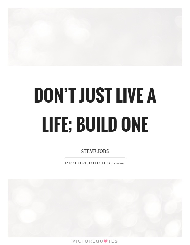 Just Live Life Quotes Custom Don't Just Live A Life Build One  Picture Quotes