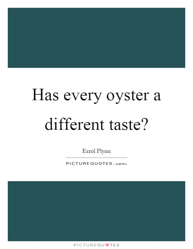 Has every oyster a different taste? Picture Quote #1