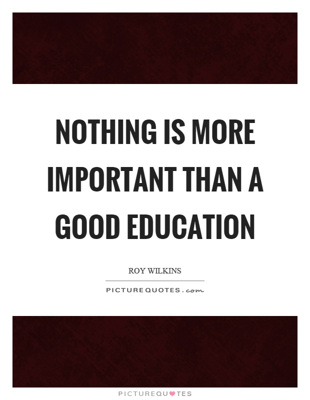 Nothing is more important than a good education Picture Quote #1