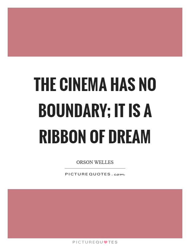 The cinema has no boundary; it is a ribbon of dream Picture Quote #1