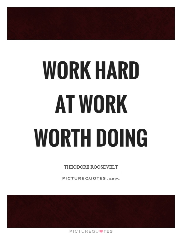Work hard at work worth doing Picture Quote #1