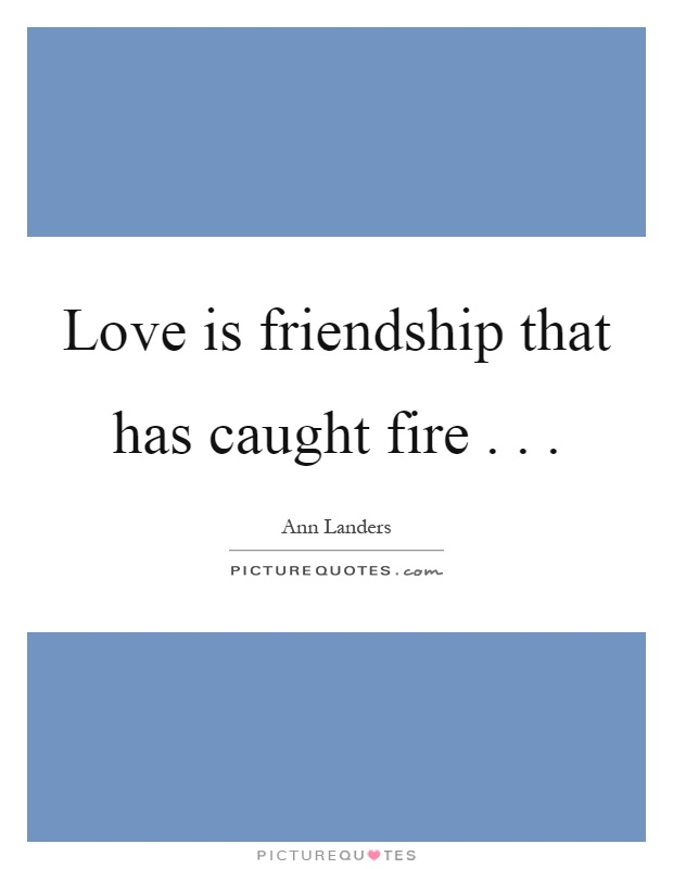 Love is friendship that has caught fire Picture Quote #1