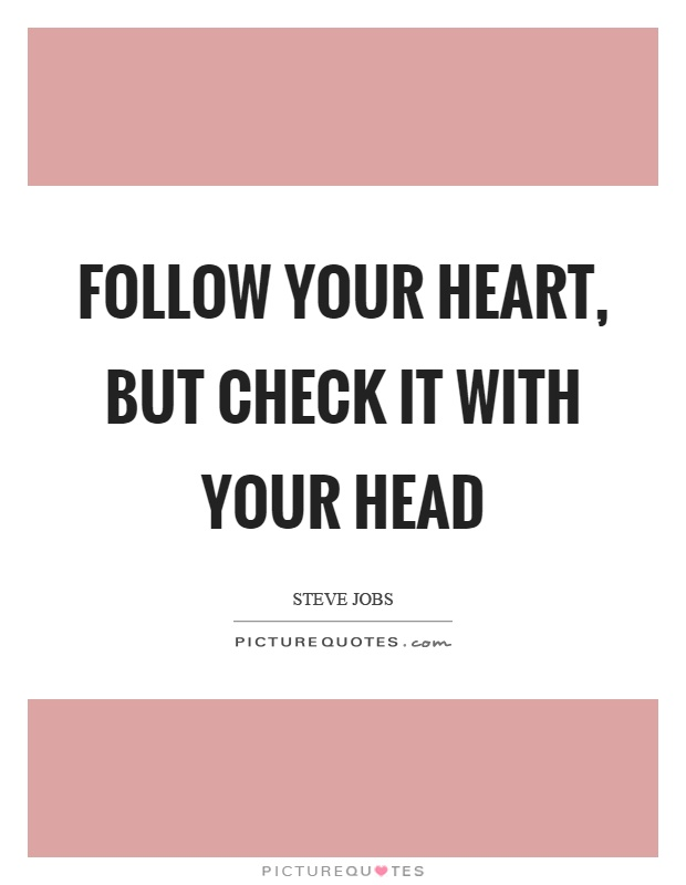 Follow Your Heart Quotes & Sayings