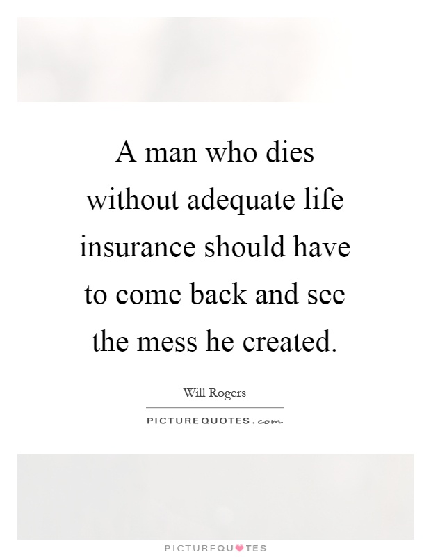 Quotes For Life Insurance Inspiration A Man Who Dies Without Adequate Life Insurance Should Have To
