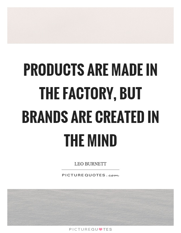 Products are made in the factory, but brands are created in the mind Picture Quote #1
