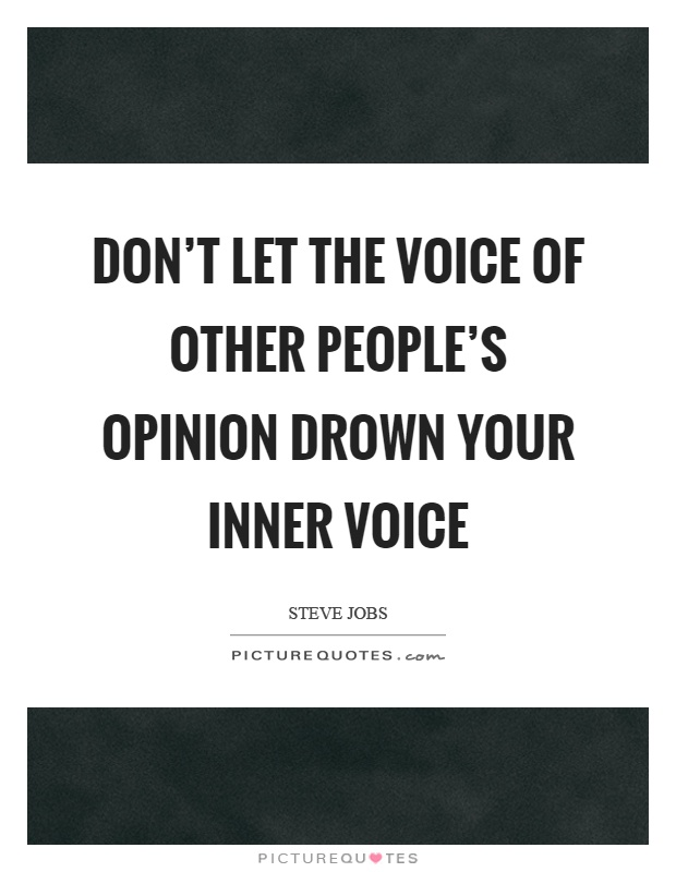 Don't let the voice of other people's opinion drown your inner voice Picture Quote #1