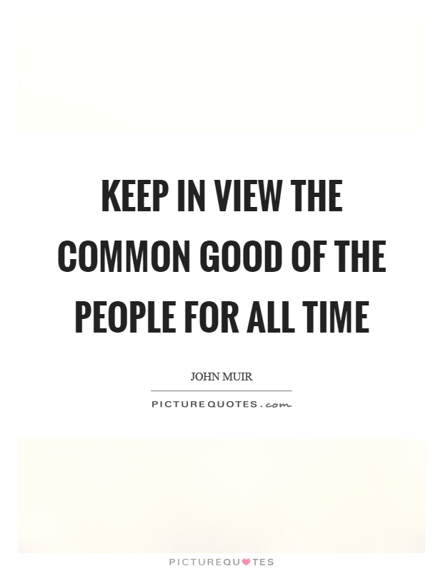 Keep in view the common good of the people for all time Picture Quote #1
