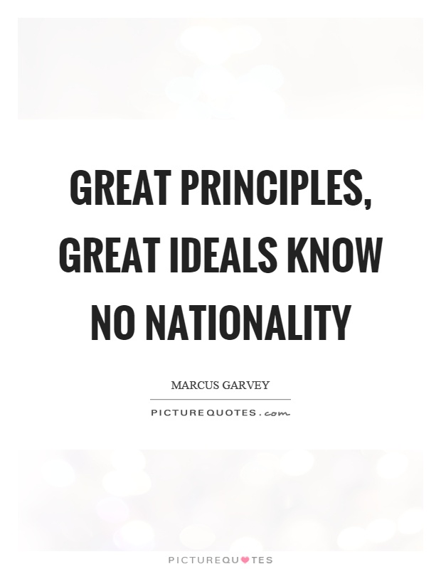 Great principles, great ideals know no nationality Picture Quote #1