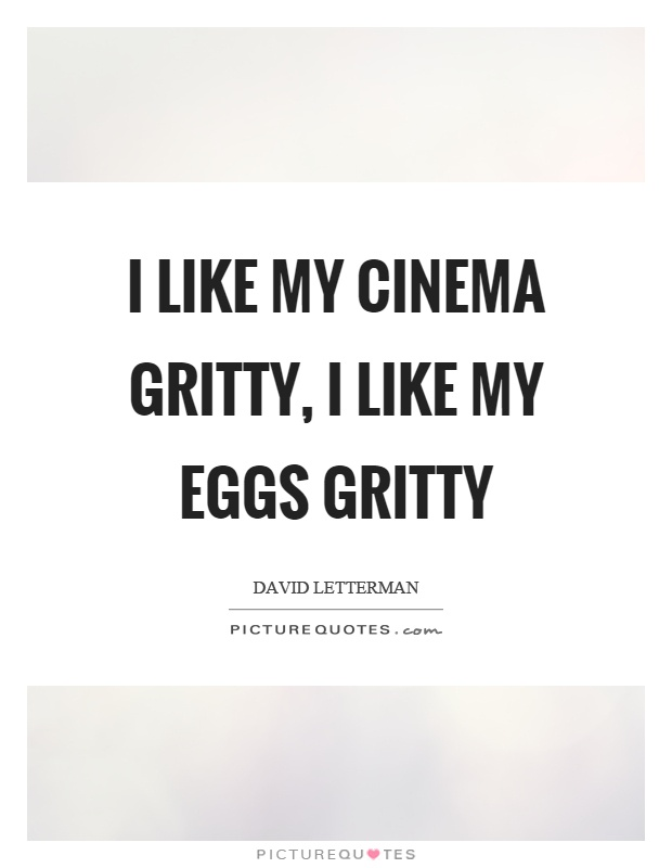 I like my cinema gritty, I like my eggs gritty Picture Quote #1