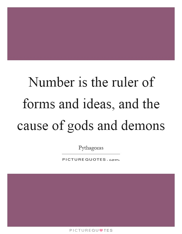 Number is the ruler of forms and ideas, and the cause of gods and demons Picture Quote #1