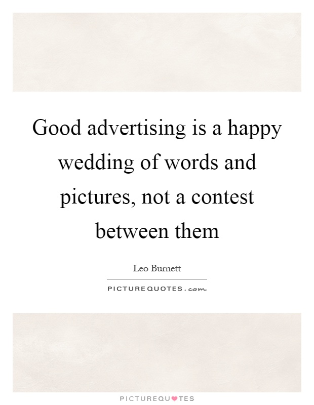 Good advertising is a happy wedding of words and pictures, not a contest between them Picture Quote #1