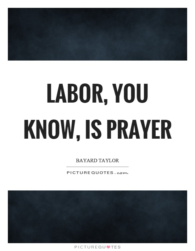 Labor, you know, is prayer Picture Quote #1