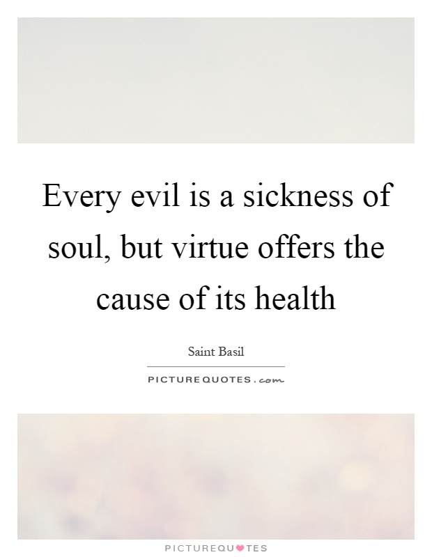 Every evil is a sickness of soul, but virtue offers the cause of its health Picture Quote #1