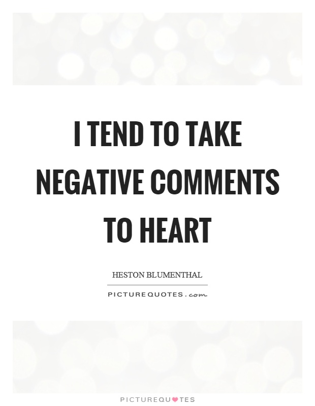 I tend to take negative comments to heart Picture Quote #1