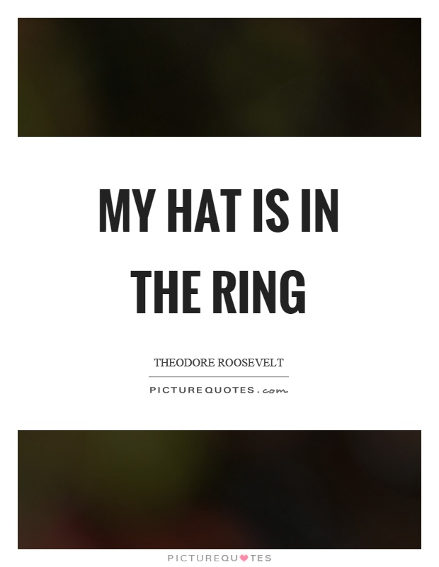 My hat is in the ring Picture Quote #1